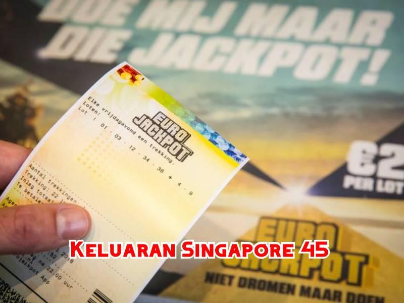 Keluaran Singapore 45