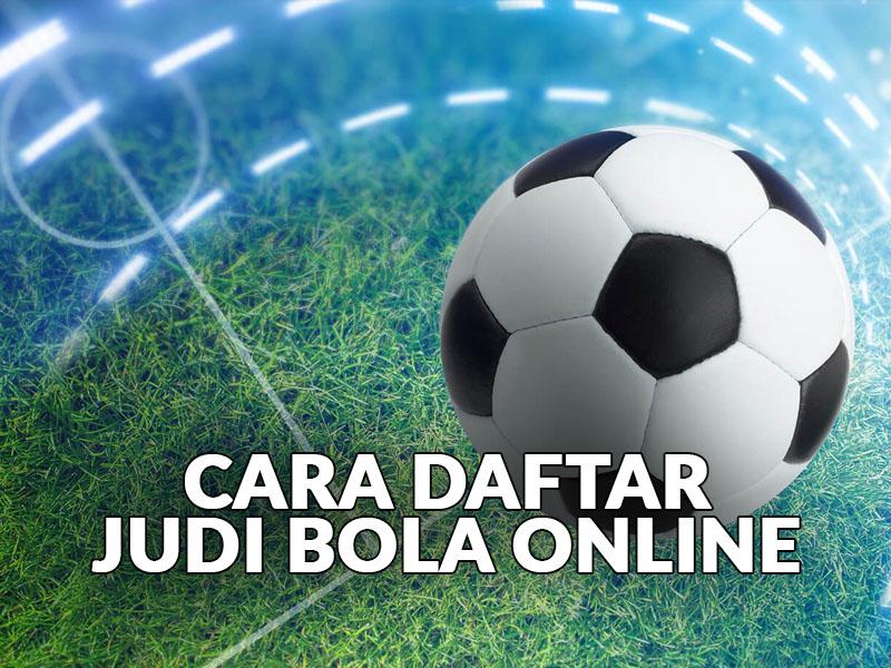 Cara Daftar Judi Bola Online