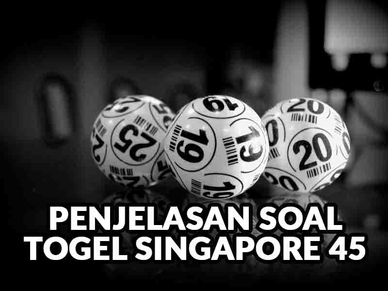 Penjelasan Togel Singapore 45