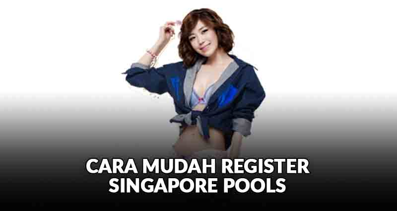 cara mudah register singapore pools