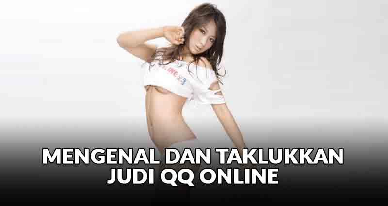 Mengenal dan Taklukan Judi QQ Online - Togel Cia.vc